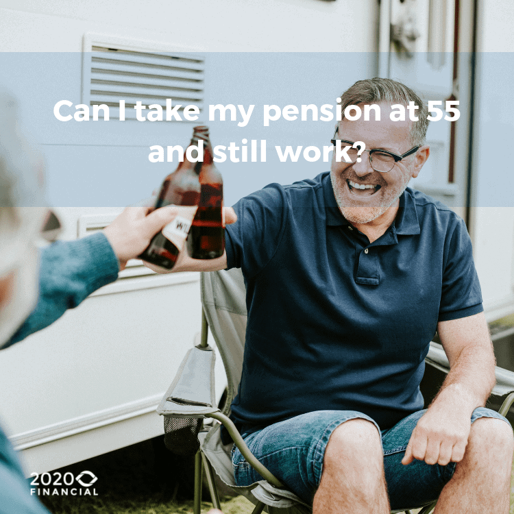Can I take my pension at 55 and still work