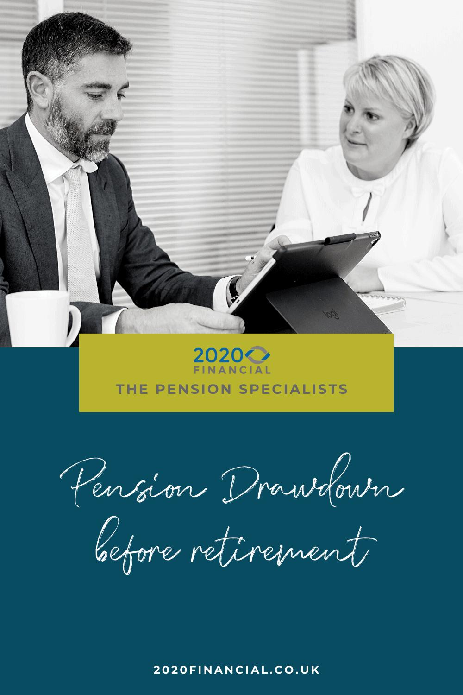 Pension drawdown before retirement
